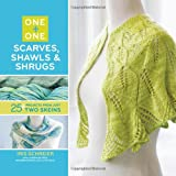 One + One: One: Scarves, Shawls & Shrugs: 25+ Projects from Just Two Skeins