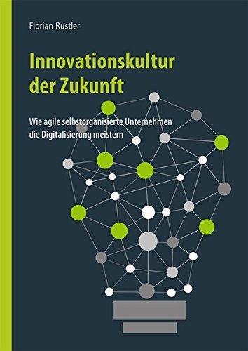 innovationskultur-der-zukunft-wie-selbstorganisierte-agile-unternehmen-die-digitalisierung-meistern