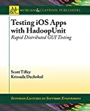 Testing iOS Apps with HadoopUnit: Rapid Distributed GUI Testing