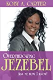 Overthrowing Jezebel, Koby A. Carter, 145203690X