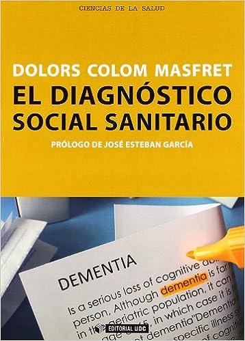 dc766f8b6 El diagnóstico social sanitario: Aval de la intervención y seña de identidad  del trabajo social sanitario Manuales: Amazon.es: Dolors Colom Masfret:  Libros