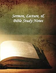 Sermon, Lecture, & Bible Study Notes