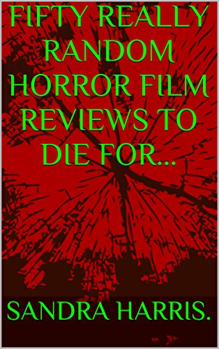 FIFTY REALLY RANDOM HORROR FILM REVIEWS TO DIE FOR BOOK 1 ()
