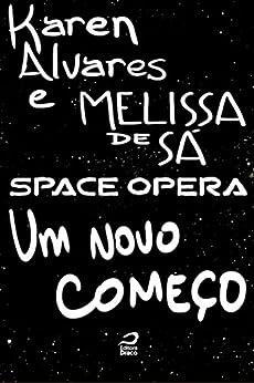 Space Opera - Um novo começo por [Alvares, Karen, de Sá, Melissa]