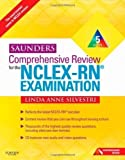 Saunders Comprehensive Review for the NCLEX-RN Examination, 5th Edition 5th (fifth) Edition by Linda Anne Silvestri published by Saunders (2010)