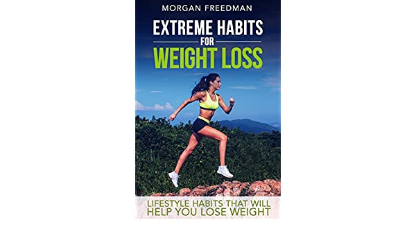 Extreme Habits For Weight Loss: Lifestyle Habits That Will Help You Lose Weight - Kindle edition by Morgan Freedman. Health, Fitness & Dieting Kindle eBooks ...