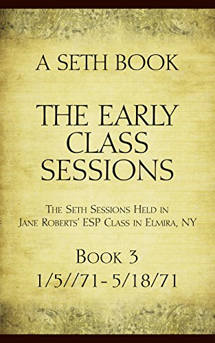 The Early Class Sessions Book 3: A Seth Book: The Seth Sessions Held in Jane Roberts' ESP Class in Elmira, NY, 1/5/71 - 5/18/71