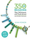 jean power - 350+ Beading Tips, Techniques, and Trade Secrets: Updated Edition - More Tips! More Skills!