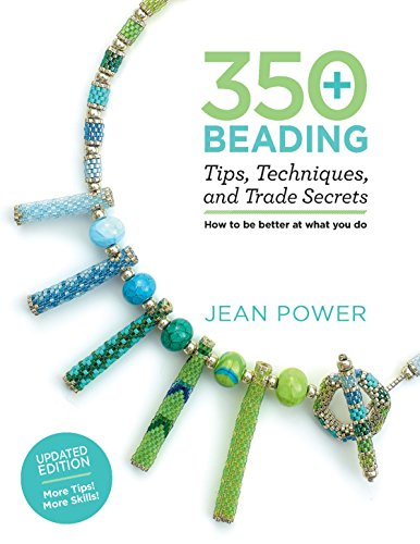 350+ Beading Tips, Techniques, and Trade Secrets: Updated Edition - More Tips! More Skills! (Bracelet Wire Patterns)