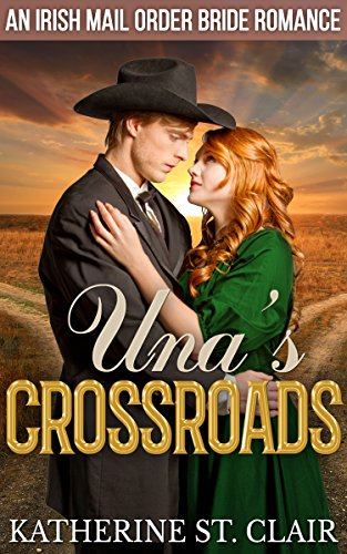 An Irish Mail Order Bride Romance: Una's Crossroads by [St. Clair, Katherine]