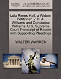 Lula Rimes Hall, a Widow, Petitioner, V. B. A. Williams and Constance Williams. U. S. Supreme Court Transcript of Record with Supporting Pleadings, Walter Warren, 1270408089