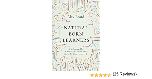 Natural Born Learners: Our Incredible Capacity to Learn and How We ...