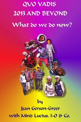 QUO VADIS 2013 AND BEYOND: (What do we do NOW?) ebook
