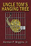Uncle Tom's Hanging Tree, Herman P. Wiggins, 1425938876