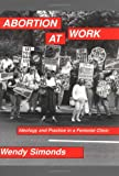 Abortion at Work : Ideology and Practice in a Feminist Clinic, Simonds, Wendy, 0813522455