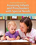 Essential Elements for Assessing Infants and Preschoolers with Special Needs, Loose-Leaf Version with Pearson EText -- Access Card Package, McLean, Mary and Hemmeter, Mary Louise, 0133399885