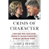 Crisis of Character: A White House Secret Service Officer Discloses His Firsthand Experience with Hillary, Bill, and How They Operate