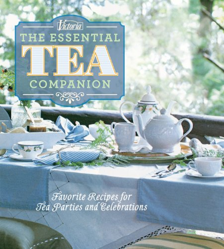Victoria The Essential Tea Companion: Favorite Recipes for Tea Parties and Celebrations by Kim Waller