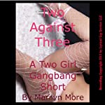 Two Against Three: A Barely Legal Two Girl Gangbang Short | Marilyn More