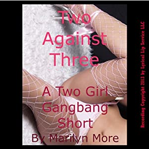 Two Against Three: A Barely Legal Two Girl Gangbang Short Audiobook