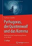 Pythagoras, der Quintenwolf und das Komma: Mathematische Temperierungstheorie in der Musik