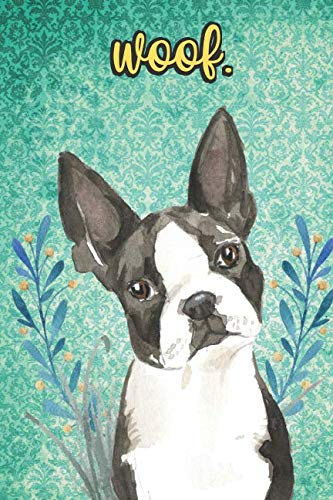 Woof: Boston Terrier Pet Dog Notebook and Journal. Funny Book For School Home Office Note Taking, Drawing, Sketching, Diary Use, Notes and Daily Planner and ()