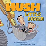 By Ellen Olson-Brown Hush, Little Digger [Hardcover]