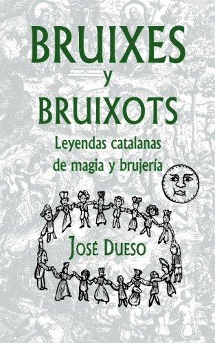 Bruixes y bruixots. Leyendas catalanas de magia y brujeria (Spanish Edition) [Jose Dueso] (Tapa Blanda)