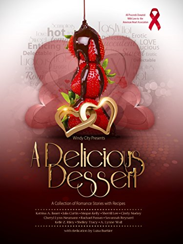 A Delicious Dessert: A Collection of Romantic Stories with Recipes by Katrina A. Bauer, A. Lynne Wall, Megan Kelly, Sherrill Lee, Cindy Maday, Cheryl Lynn Neumann, Rachael Passan, Savannah Reynard, Kelle Z. Riley, Shelley Tracy