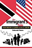 An Immigrant's Tale - from Freedom to Slavery in the 21st. Century, Deborah Peters, 147011688X
