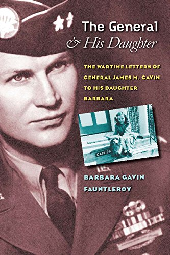 The General and His Daughter: The War Time Letters of General James M. Gavin to his Daughter Barbara (World War II: The