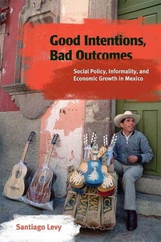Good Intentions, Bad Outcomes: Social Policy, Informality, and Economic Growth in Mexico