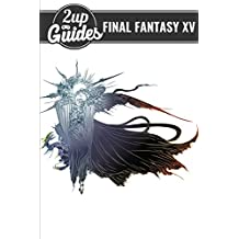 Final Fantasy XV Strategy Guide & Game Walkthrough – Cheats, Tips, Tricks, AND MORE!