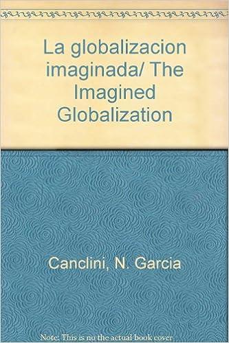 Globalizacion imaginada: Amazon.es: Canclini, N. Garcia: Libros