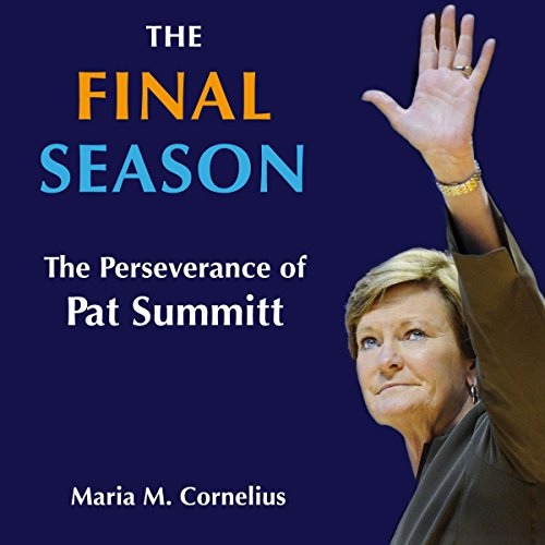 The Final Season: The Perseverance of Pat Summitt by University Press Audiobooks