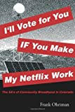 I'll Vote for You If You Make My Netflix Work!, Frank Ohrtman, 1479262668
