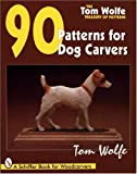 Tom Wolfe's Treasury of Patterns: 90 Patterns for Dog Carvers (Tom Wolfe Treasury of Patterns)