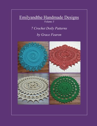 Emilyandthe Handmade Designs, Volume 3: 7 Crochet Doily Designs by Grace Fearon