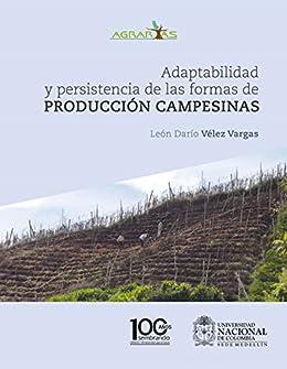 Adaptabilidad y persistencia de las formas de producción campesinas (Spanish Edition) by [Vargas