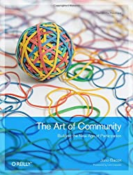 The Art of Community: Building the New Age of Participation (Theory in Practice)