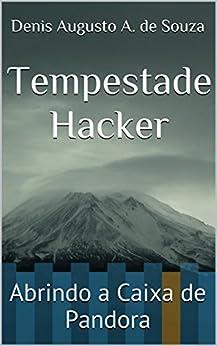 Tempestade Hacker: Abrindo a Caixa de Pandora (Portuguese Edition) by
