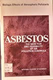 img - for Asbestos;: The need for and feasibility of air pollution controls (Its Biologic effects of atmospheric pollutants) book / textbook / text book