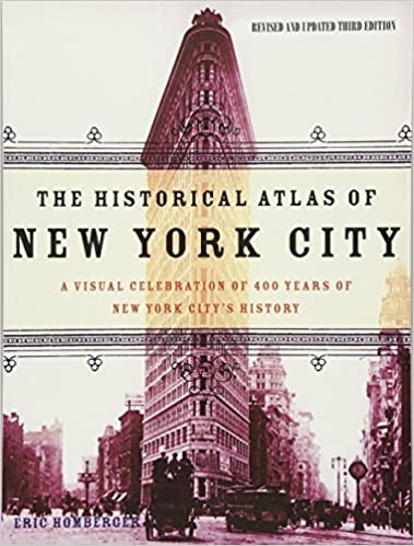 The Historical Atlas of New York City, Third Edition: A Visual Celebration of 400 Years of New York City's History