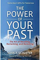 The Power of Your Past: The Art of Recalling, Reclaiming, and Recasting Paperback