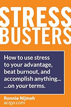 Stress Busters (Stress Management Techniques) How to use stress to your advantage, beat burnout, and accomplish anything – on your terms (Stress Busters [Stress Management Techniques] Book 1) by [Nijmeh, Ronnie]
