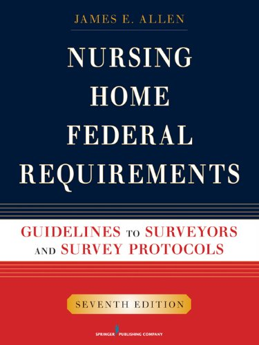 Download Nursing Home Federal Requirements: Guidelines to Surveyors and Survey Protocols, 7th Edition Pdf