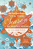 The New York Times 'Tis the Season Crosswords: 165 Easy to Hard Puzzles (New York Times Crossword Collections)