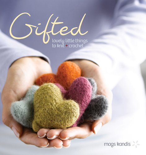 Gifted: Lovely Little Things to Knit and Crochet (Embellished Felt)