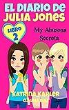 El Diario De Julia Jones - My Abusona Secreta (Spanish Edition)