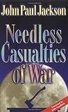 Needless Casualties of War by John Paul Jackson (1-Jul-1999) Paperback